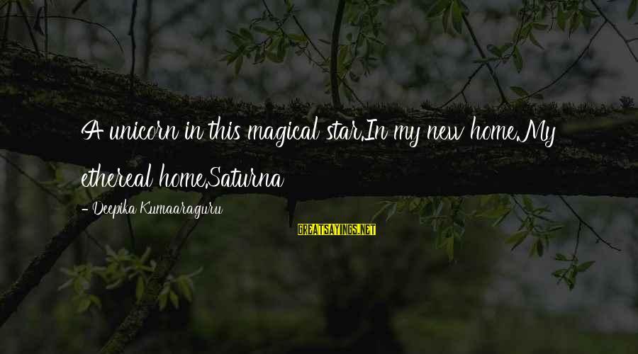 Yves Guillemot Sayings By Deepika Kumaaraguru: A unicorn in this magical star.In my new home.My ethereal home.Saturna
