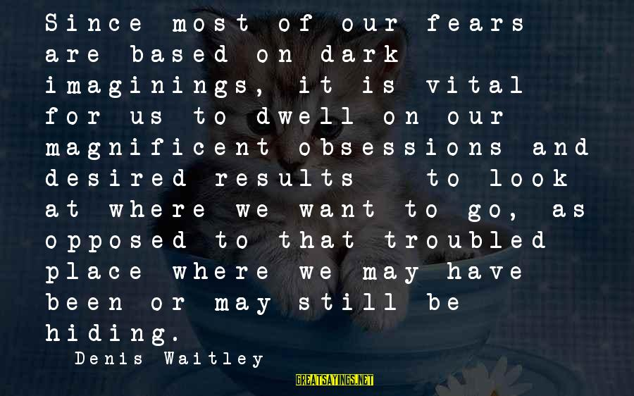 Z Nation Episode 1 Sayings By Denis Waitley: Since most of our fears are based on dark imaginings, it is vital for us