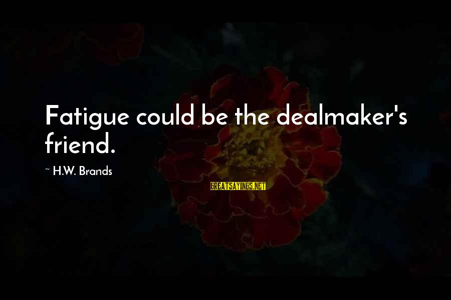 Z Nation Episode 1 Sayings By H.W. Brands: Fatigue could be the dealmaker's friend.