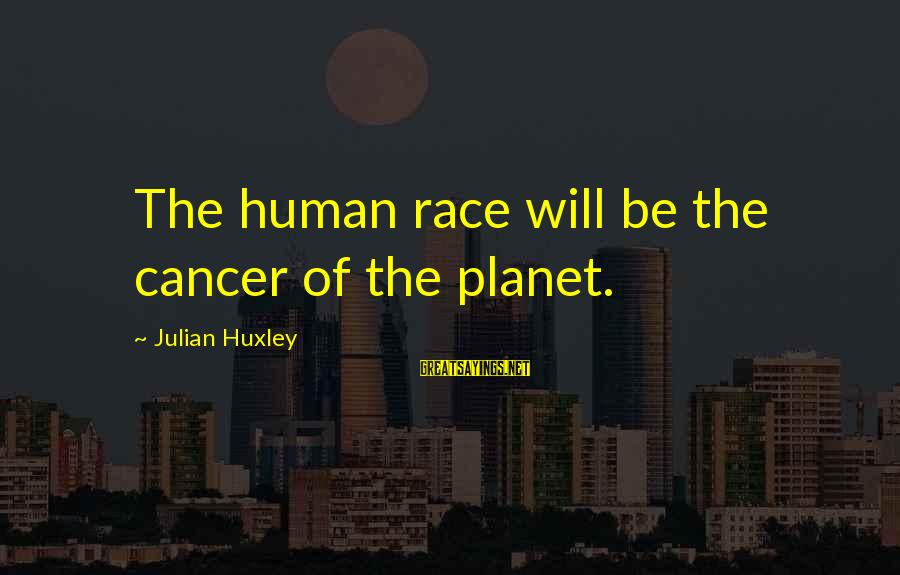 Z Nation Episode 1 Sayings By Julian Huxley: The human race will be the cancer of the planet.