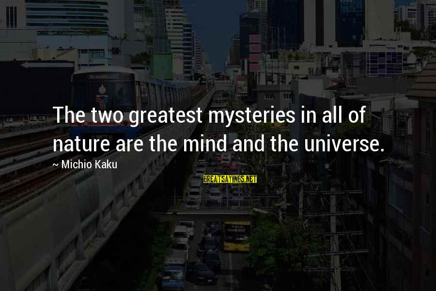 Z Nation Episode 1 Sayings By Michio Kaku: The two greatest mysteries in all of nature are the mind and the universe.