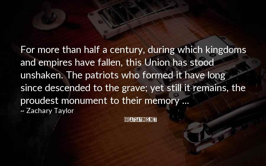 Zachary Taylor Sayings: For more than half a century, during which kingdoms and empires have fallen, this Union