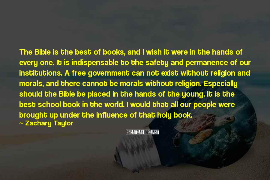 Zachary Taylor Sayings: The Bible is the best of books, and I wish it were in the hands