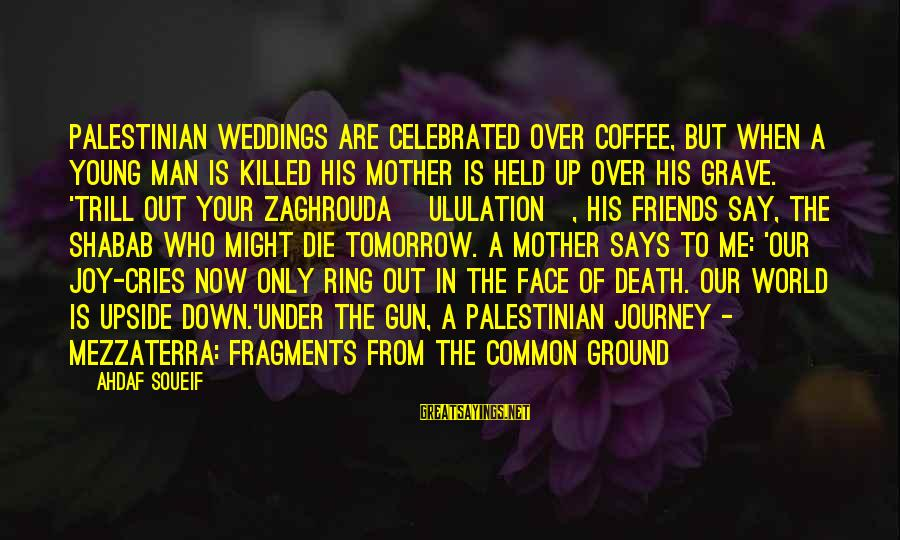 Zaghrouda Sayings By Ahdaf Soueif: Palestinian weddings are celebrated over coffee, but when a young man is killed his mother
