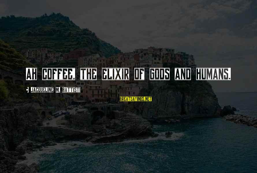 Zaghrouda Sayings By Jacqueline M. Battisti: Ah coffee, the elixir of gods and humans.