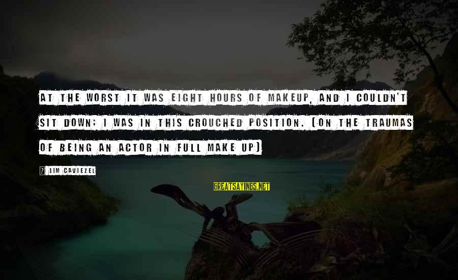 Zaghrouda Sayings By Jim Caviezel: At the worst it was eight hours of makeup, and I couldn't sit down; I