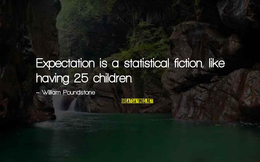 Zaghrouda Sayings By William Poundstone: Expectation is a statistical fiction, like having 2.5 children.