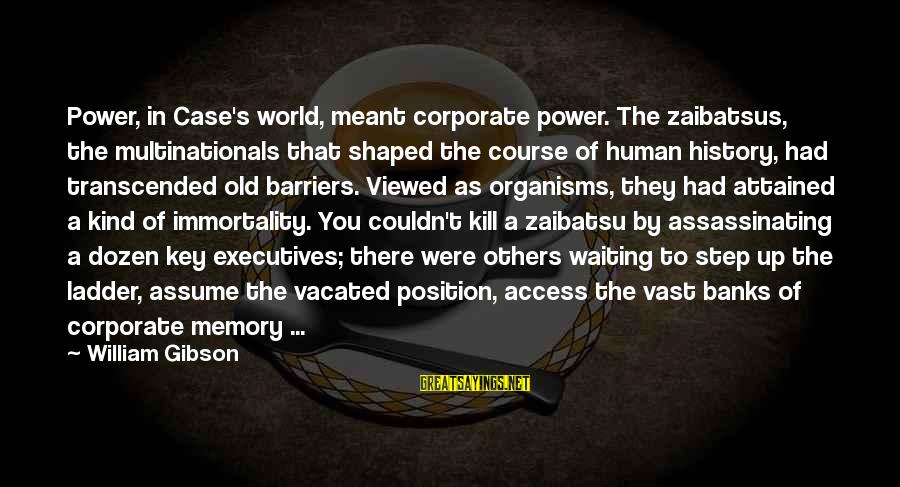 Zaibatsu Sayings By William Gibson: Power, in Case's world, meant corporate power. The zaibatsus, the multinationals that shaped the course
