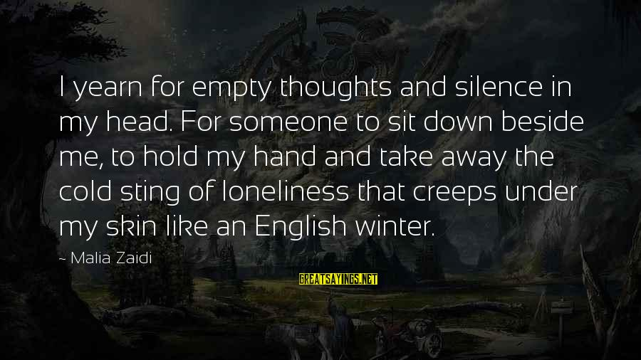 Zaidi Sayings By Malia Zaidi: I yearn for empty thoughts and silence in my head. For someone to sit down