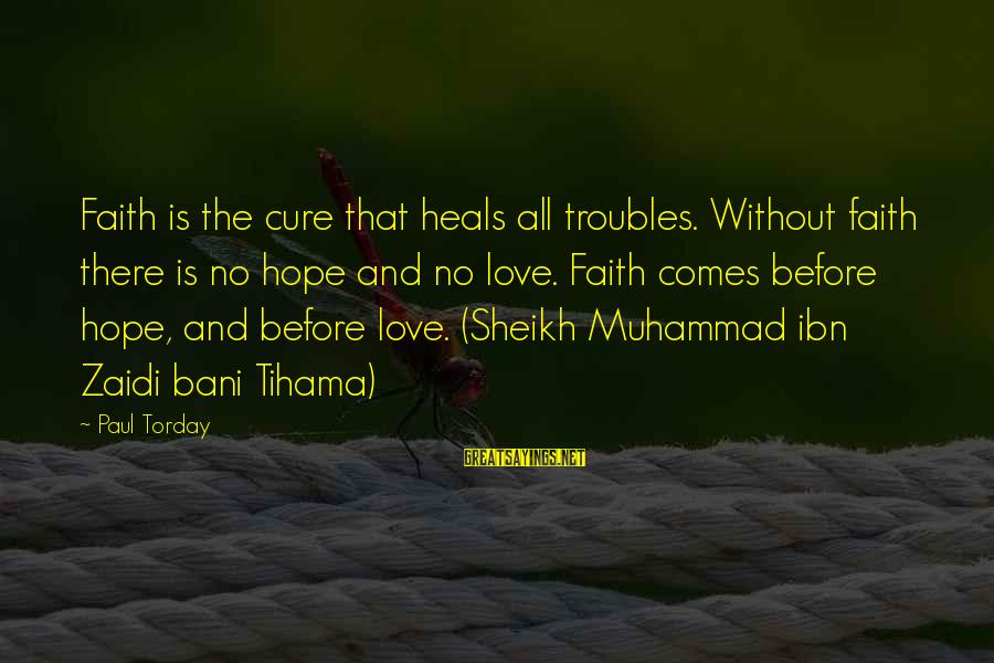 Zaidi Sayings By Paul Torday: Faith is the cure that heals all troubles. Without faith there is no hope and