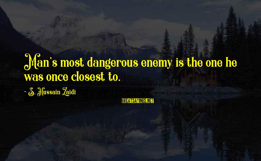 Zaidi Sayings By S. Hussain Zaidi: Man's most dangerous enemy is the one he was once closest to.