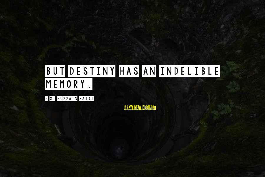 Zaidi Sayings By S. Hussain Zaidi: But destiny has an indelible memory.