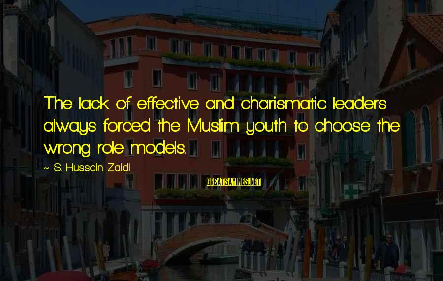 Zaidi Sayings By S. Hussain Zaidi: The lack of effective and charismatic leaders always forced the Muslim youth to choose the