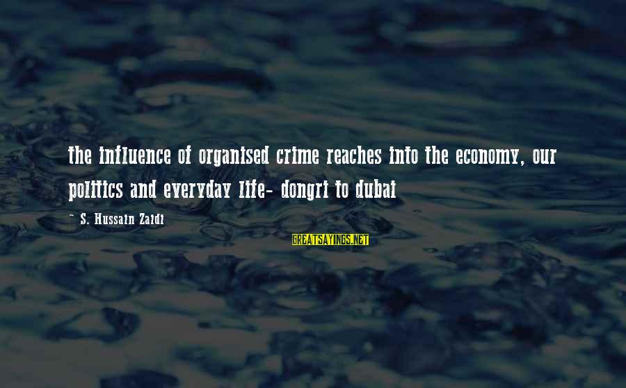Zaidi Sayings By S. Hussain Zaidi: the influence of organised crime reaches into the economy, our politics and everyday life- dongri