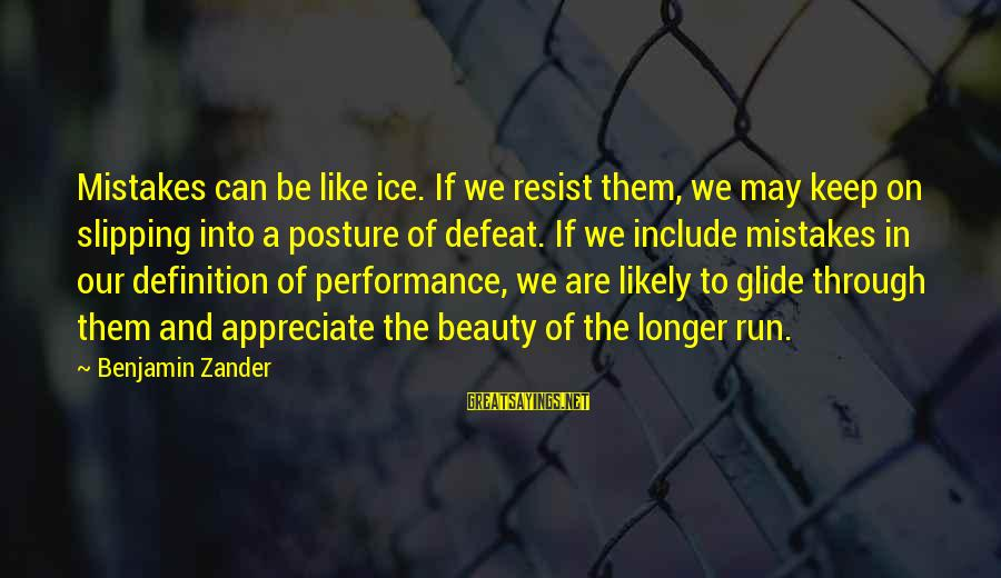 Zander's Sayings By Benjamin Zander: Mistakes can be like ice. If we resist them, we may keep on slipping into