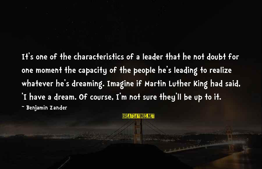 Zander's Sayings By Benjamin Zander: It's one of the characteristics of a leader that he not doubt for one moment