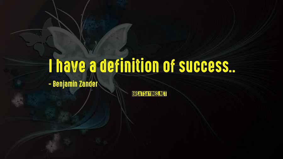 Zander's Sayings By Benjamin Zander: I have a definition of success..