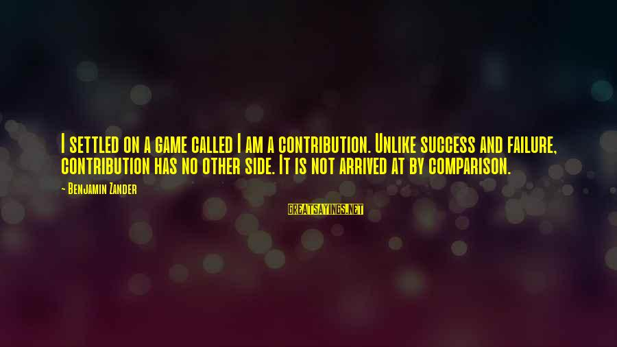 Zander's Sayings By Benjamin Zander: I settled on a game called I am a contribution. Unlike success and failure, contribution