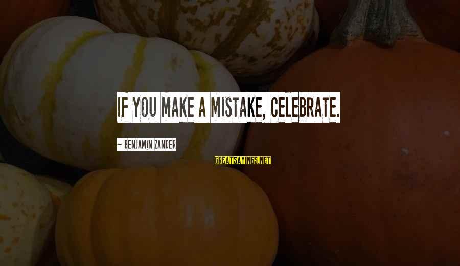 Zander's Sayings By Benjamin Zander: If you make a mistake, celebrate.