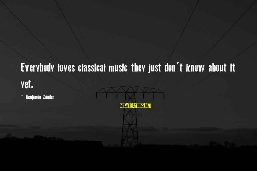 Zander's Sayings By Benjamin Zander: Everybody loves classical music they just don't know about it yet.