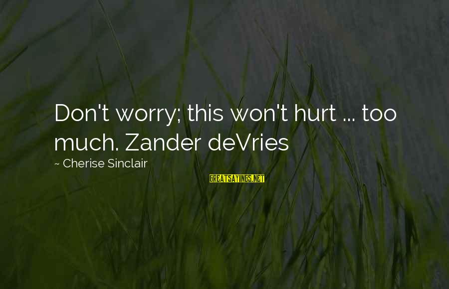 Zander's Sayings By Cherise Sinclair: Don't worry; this won't hurt ... too much. Zander deVries