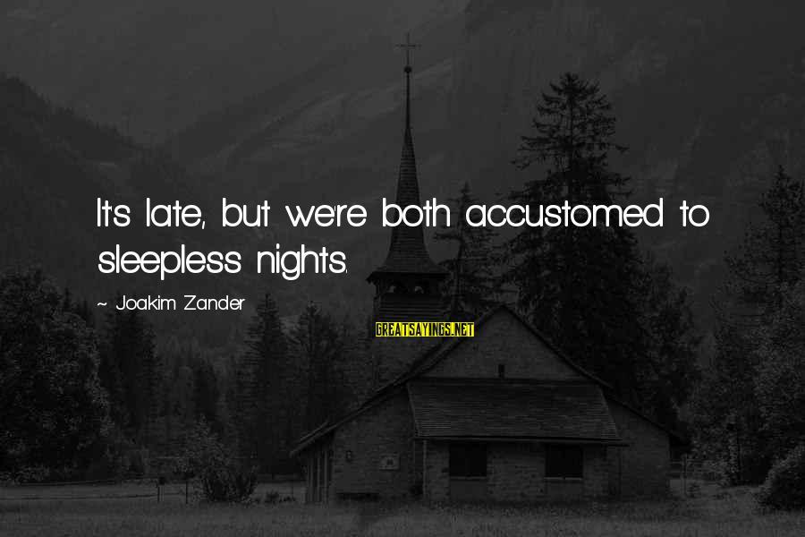 Zander's Sayings By Joakim Zander: It's late, but we're both accustomed to sleepless nights.