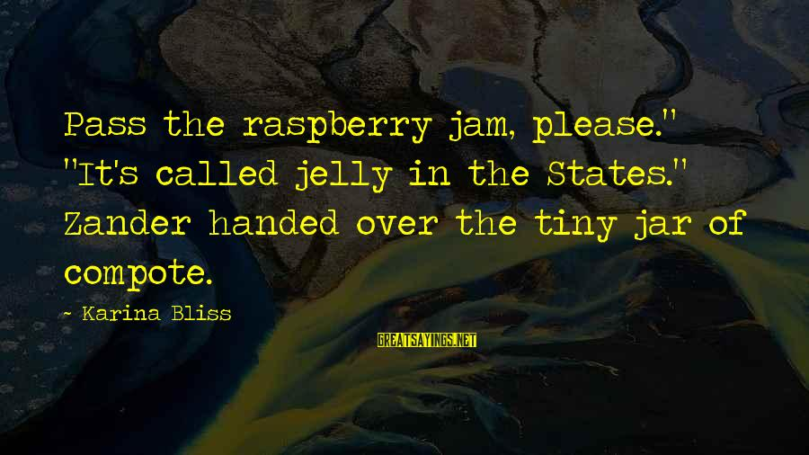 """Zander's Sayings By Karina Bliss: Pass the raspberry jam, please."""" """"It's called jelly in the States."""" Zander handed over the"""