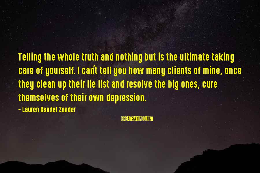 Zander's Sayings By Lauren Handel Zander: Telling the whole truth and nothing but is the ultimate taking care of yourself. I
