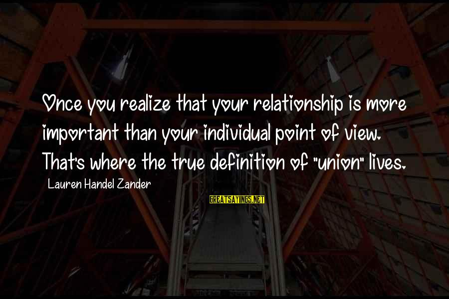 Zander's Sayings By Lauren Handel Zander: Once you realize that your relationship is more important than your individual point of view.