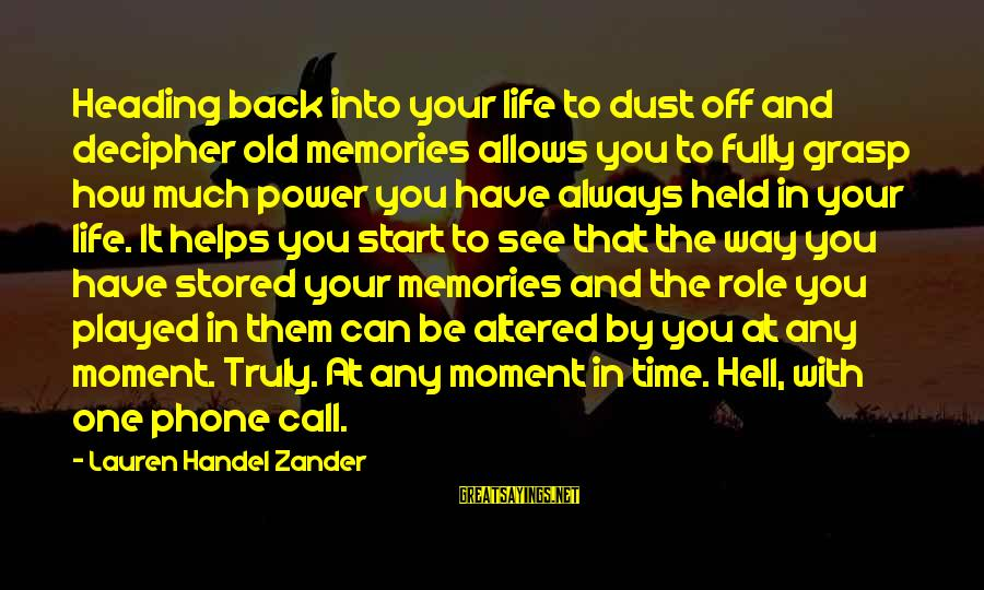 Zander's Sayings By Lauren Handel Zander: Heading back into your life to dust off and decipher old memories allows you to