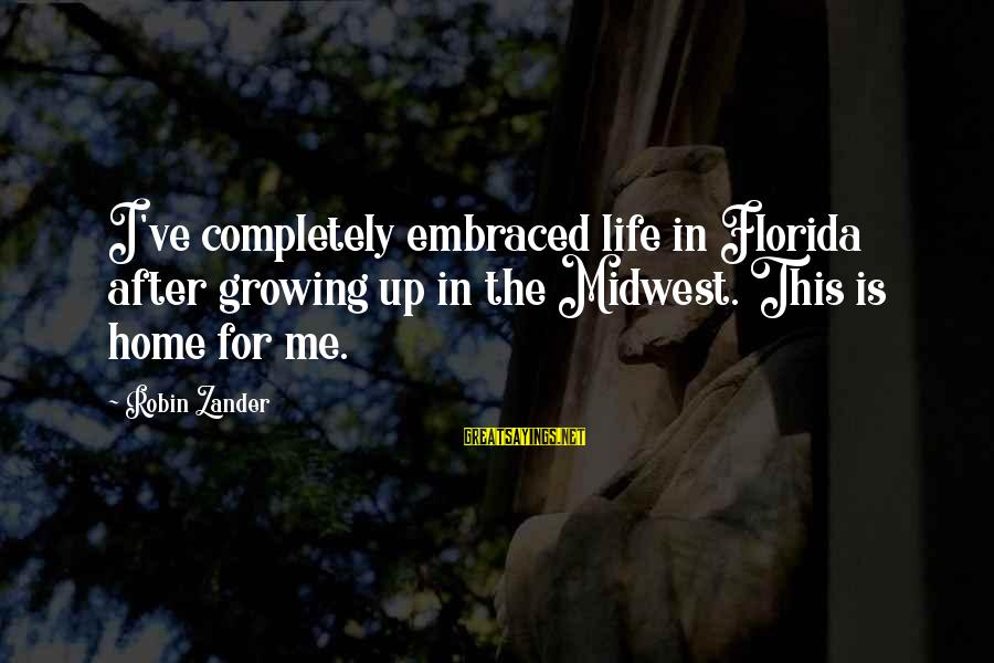 Zander's Sayings By Robin Zander: I've completely embraced life in Florida after growing up in the Midwest. This is home