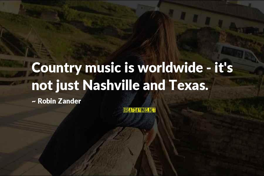 Zander's Sayings By Robin Zander: Country music is worldwide - it's not just Nashville and Texas.