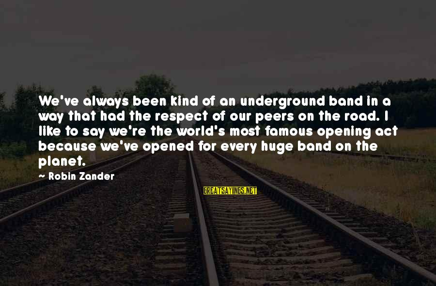 Zander's Sayings By Robin Zander: We've always been kind of an underground band in a way that had the respect