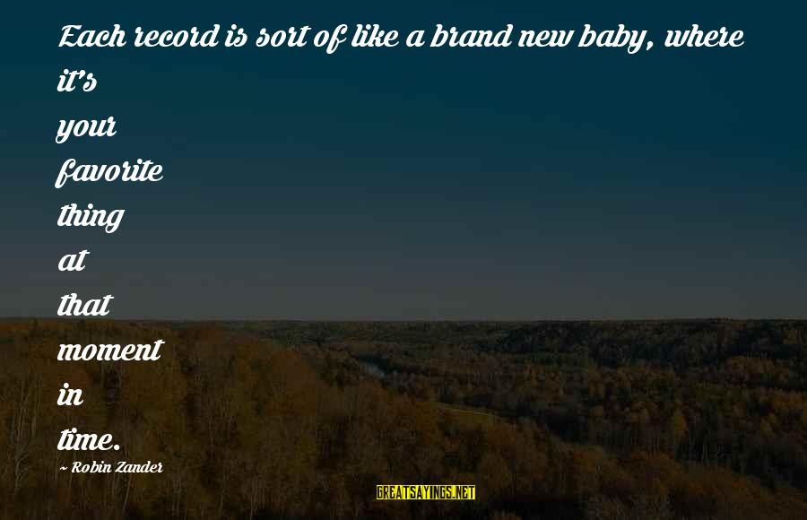 Zander's Sayings By Robin Zander: Each record is sort of like a brand new baby, where it's your favorite thing