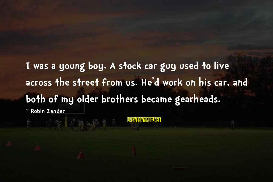 Zander's Sayings By Robin Zander: I was a young boy. A stock car guy used to live across the street