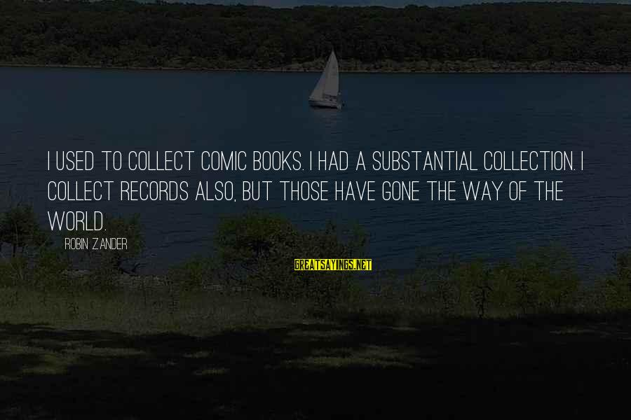 Zander's Sayings By Robin Zander: I used to collect comic books. I had a substantial collection. I collect records also,