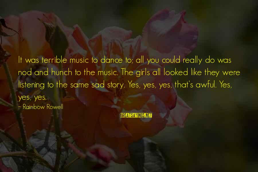 Zanti Misfits Sayings By Rainbow Rowell: It was terrible music to dance to; all you could really do was nod and
