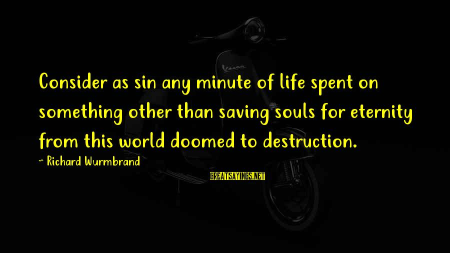 Zanti Misfits Sayings By Richard Wurmbrand: Consider as sin any minute of life spent on something other than saving souls for
