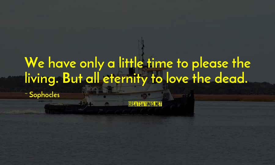 Zanti Misfits Sayings By Sophocles: We have only a little time to please the living. But all eternity to love