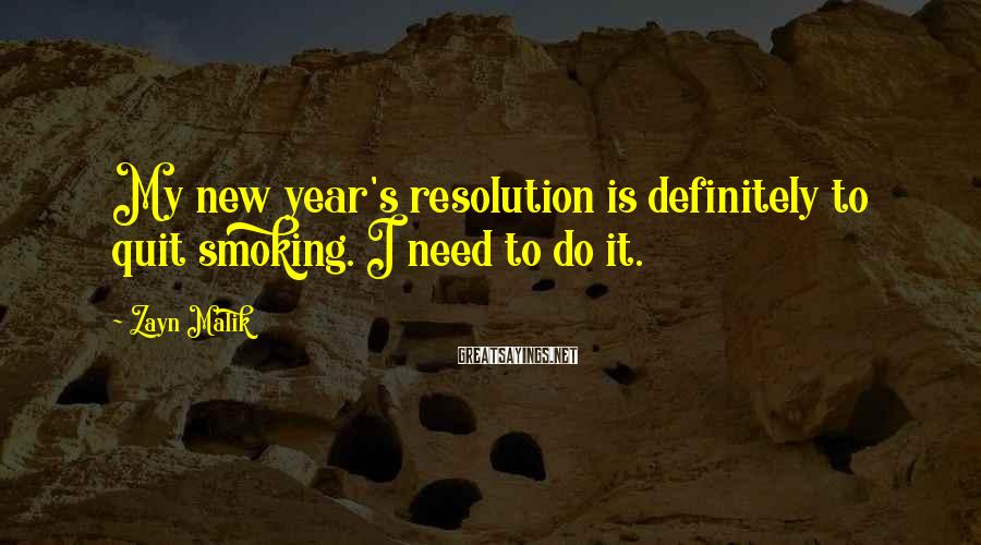 Zayn Malik Sayings: My new year's resolution is definitely to quit smoking. I need to do it.