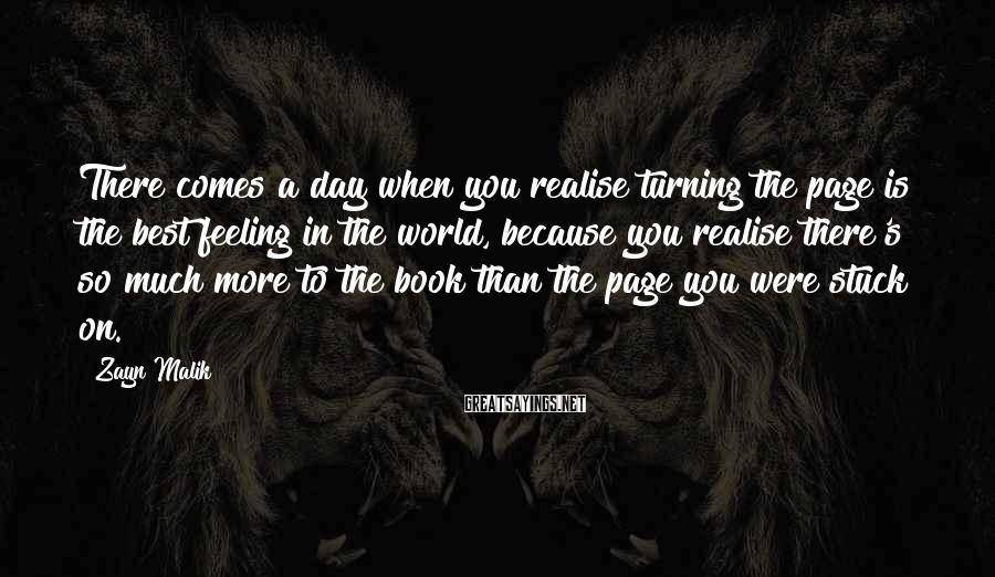 Zayn Malik Sayings: There comes a day when you realise turning the page is the best feeling in