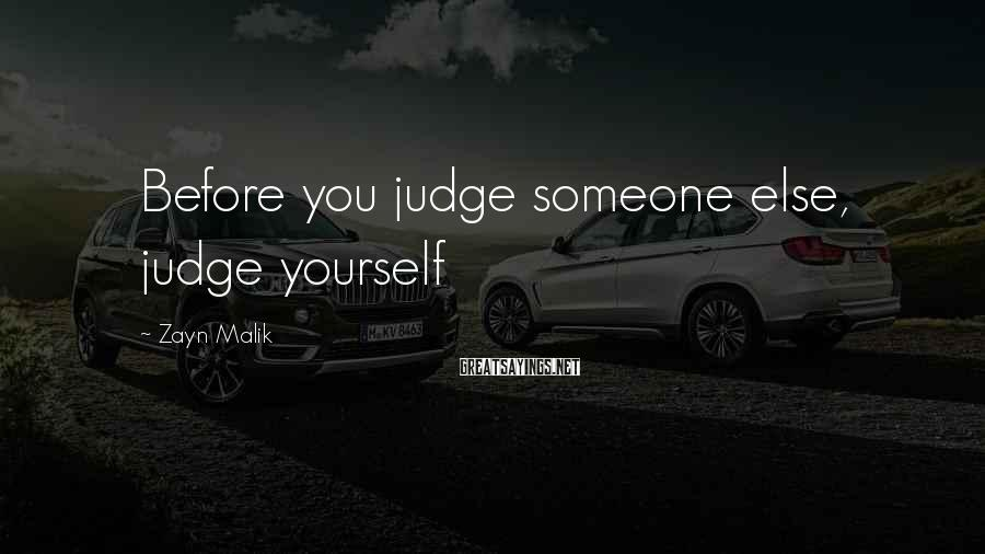 Zayn Malik Sayings: Before you judge someone else, judge yourself
