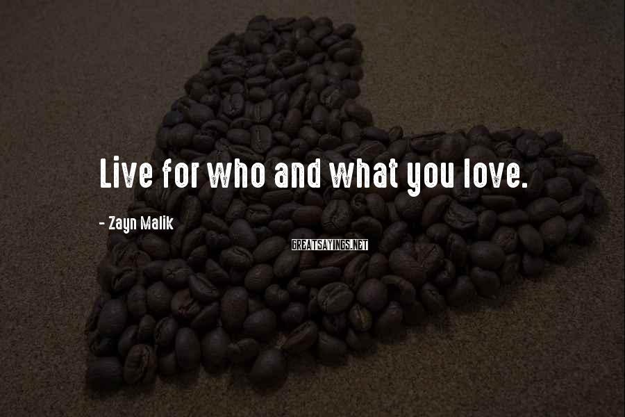Zayn Malik Sayings: Live for who and what you love.