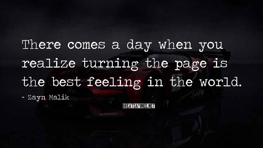 Zayn Malik Sayings: There comes a day when you realize turning the page is the best feeling in