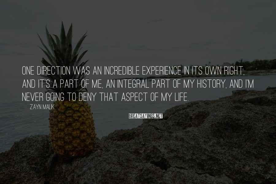 Zayn Malik Sayings: One Direction was an incredible experience in its own right, and it's a part of