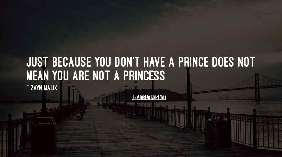 Zayn Malik Sayings: Just because you don't have a prince does not mean you are not a princess