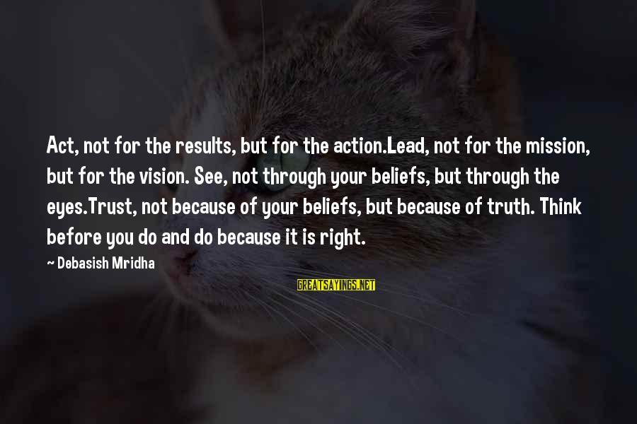 Zaytun Sayings By Debasish Mridha: Act, not for the results, but for the action.Lead, not for the mission, but for