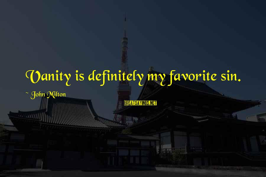 Zaytun Sayings By John Milton: Vanity is definitely my favorite sin.