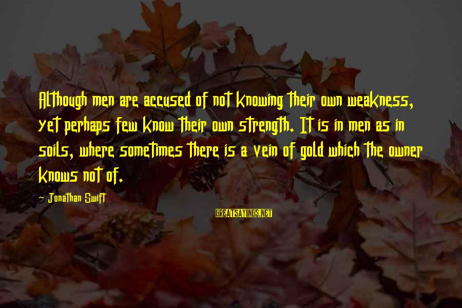 Zaytun Sayings By Jonathan Swift: Although men are accused of not knowing their own weakness, yet perhaps few know their