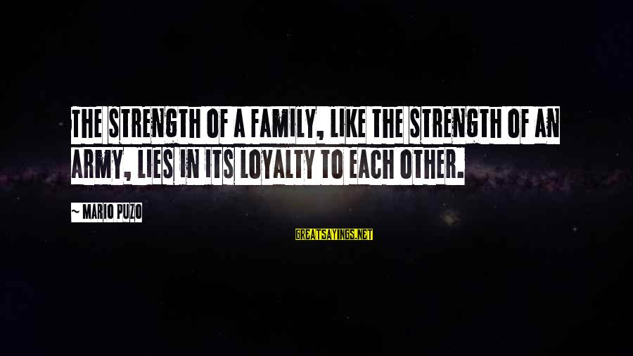 Zaytun Sayings By Mario Puzo: The strength of a family, like the strength of an army, lies in its loyalty
